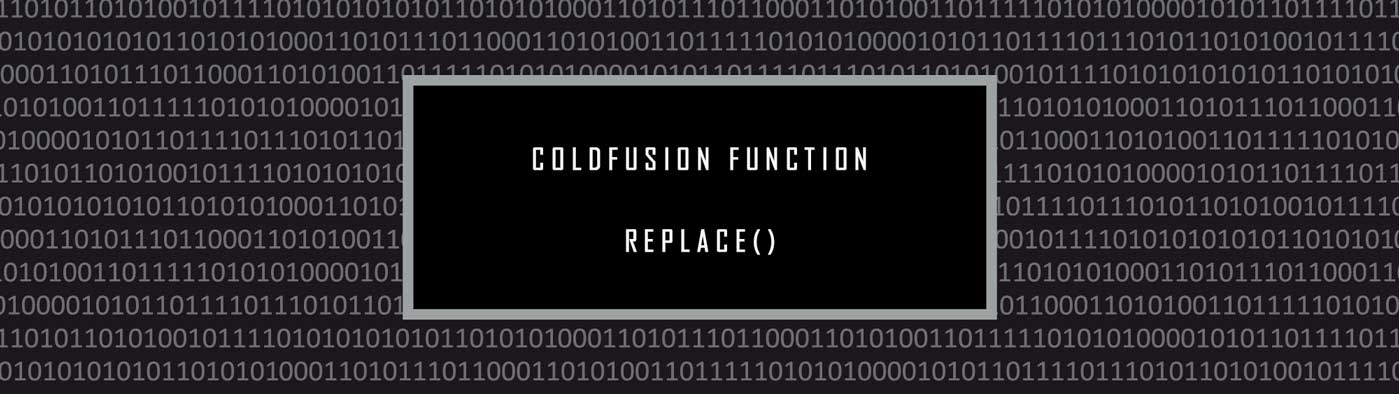 ColdFusion Replace Function: Uses & How To Implement