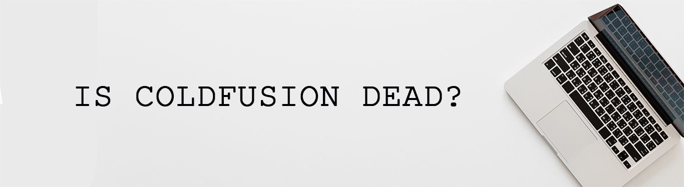 IS COLDFUSION DEAD?