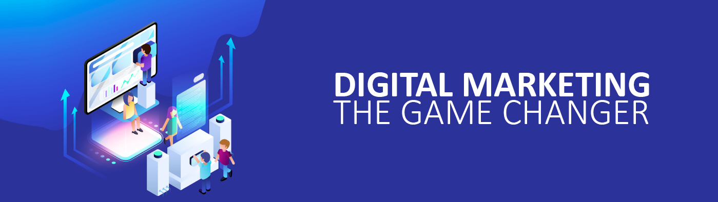 Digital Marketing- The Game Changer
