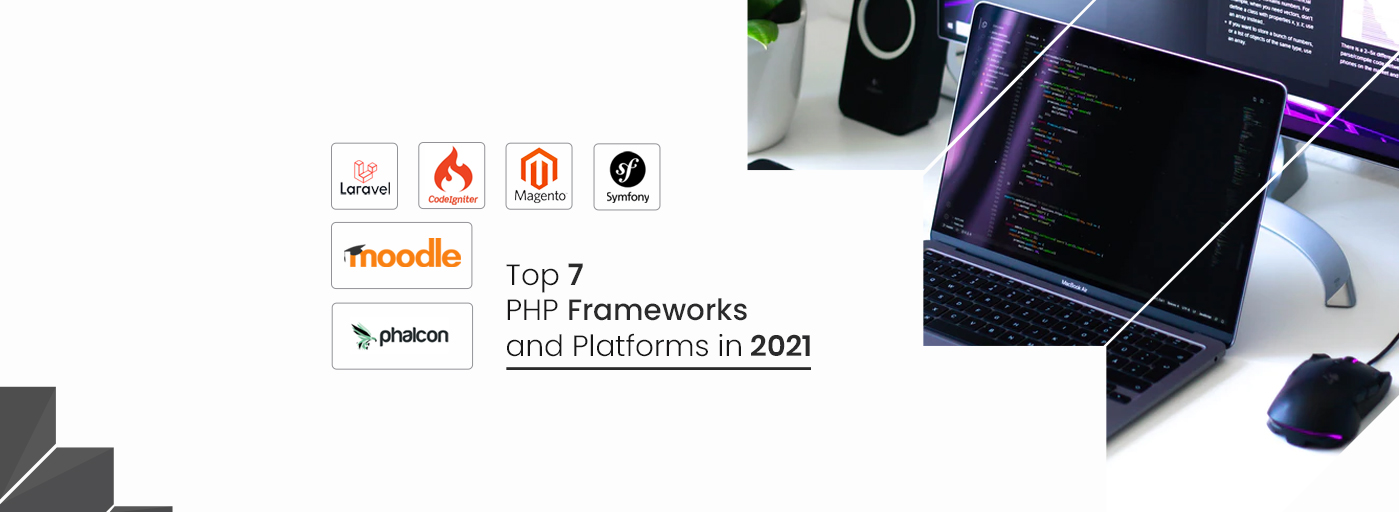 Top 7 PHP Frameworks and Platforms in 2021