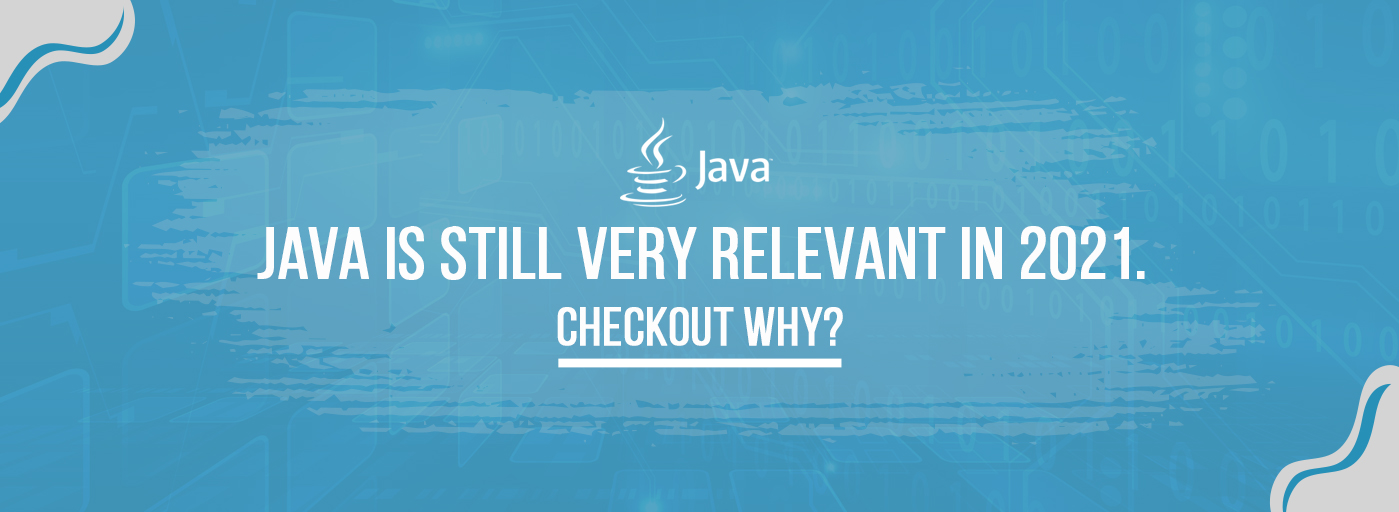 Java is still very relevant in 2021. Checkout why?